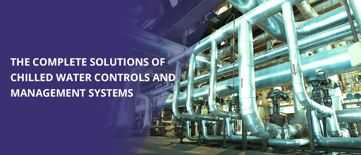 The Complete Solutions of Chilled Water Controls and Management Systems